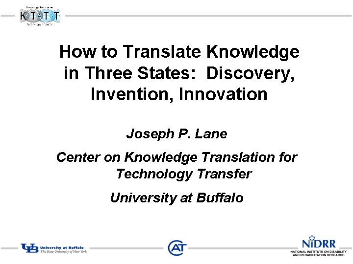 How to Translate Knowledge in Three States: Discovery, Invention, Innovation Joseph P. Lane Center