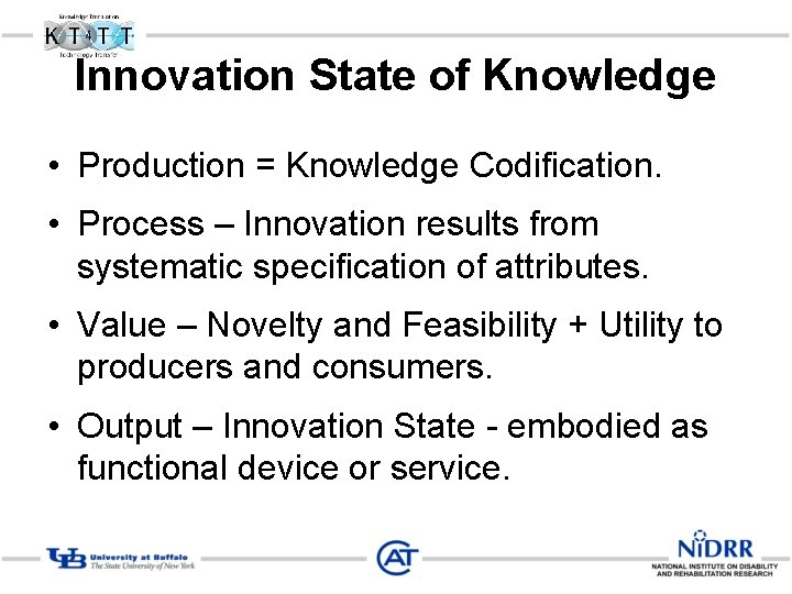 Innovation State of Knowledge • Production = Knowledge Codification. • Process – Innovation results