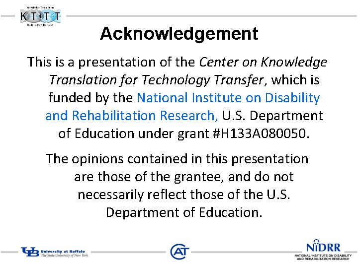 Acknowledgement This is a presentation of the Center on Knowledge Translation for Technology Transfer,