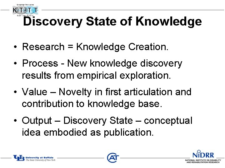 Discovery State of Knowledge • Research = Knowledge Creation. • Process - New knowledge