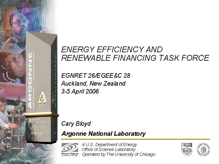 ENERGY EFFICIENCY AND RENEWABLE FINANCING TASK FORCE EGNRET 26/EGEE&C 28 Auckland, New Zealand 3