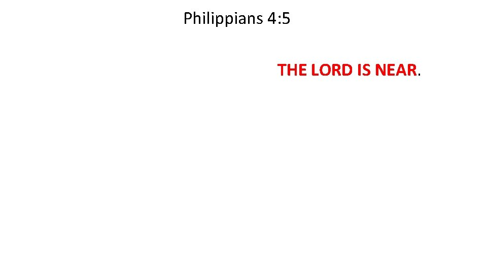 Philippians 4: 5 Rejoice in the Lord always. I will say it again: Rejoice!
