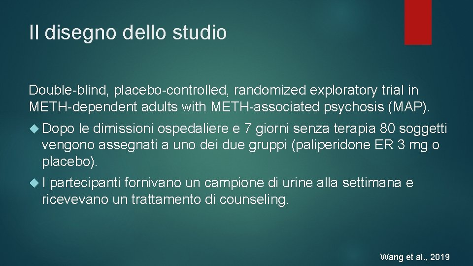 Il disegno dello studio Double-blind, placebo-controlled, randomized exploratory trial in METH-dependent adults with METH-associated