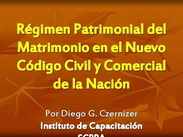 Régimen Patrimonial del Matrimonio en el Nuevo Código Civil y Comercial de la Nación