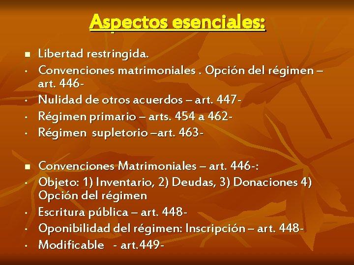 Aspectos esenciales: n • • Libertad restringida. Convenciones matrimoniales. Opción del régimen – art.