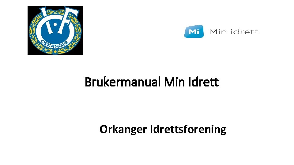 Brukermanual Min Idrett Orkanger Idrettsforening