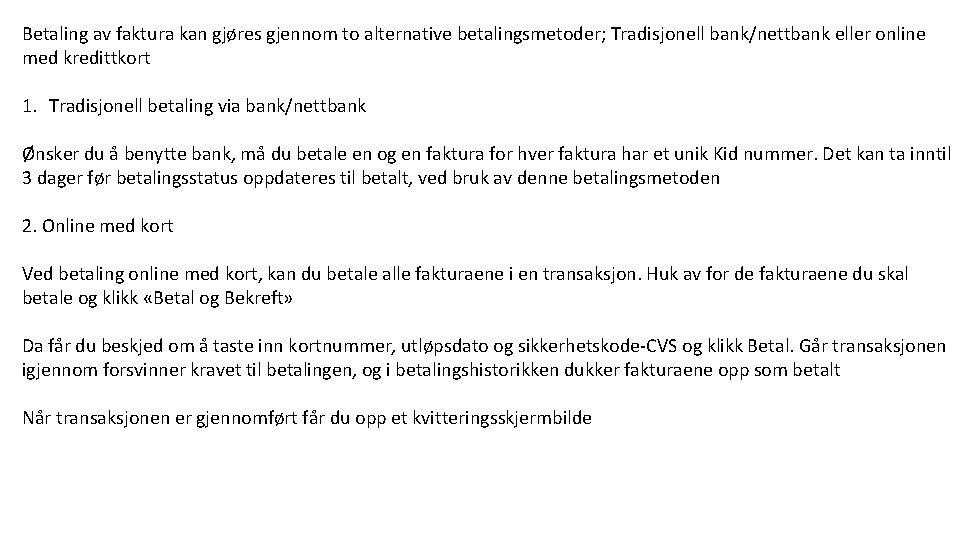 Betaling av faktura kan gjøres gjennom to alternative betalingsmetoder; Tradisjonell bank/nettbank eller online med
