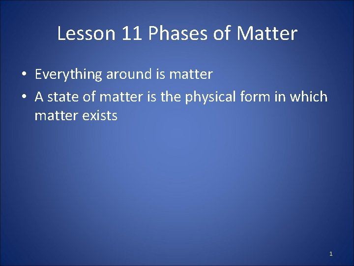 Lesson 11 Phases of Matter • Everything around is matter • A state of