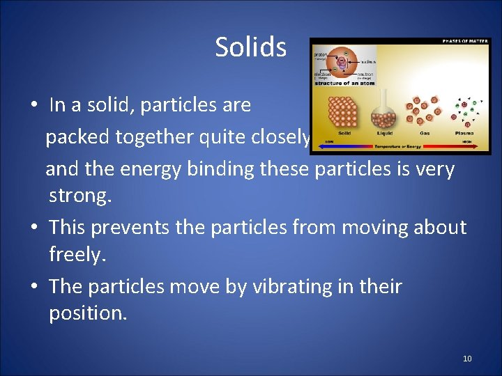 Solids • In a solid, particles are packed together quite closely and the energy