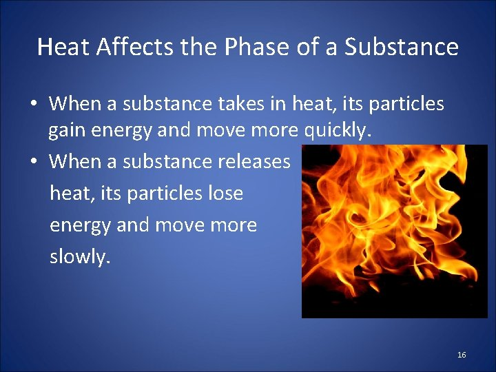 Heat Affects the Phase of a Substance • When a substance takes in heat,