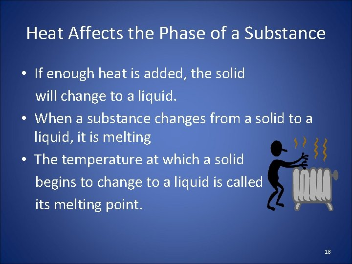 Heat Affects the Phase of a Substance • If enough heat is added, the