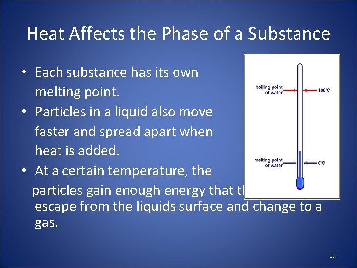 Heat Affects the Phase of a Substance • Each substance has its own melting