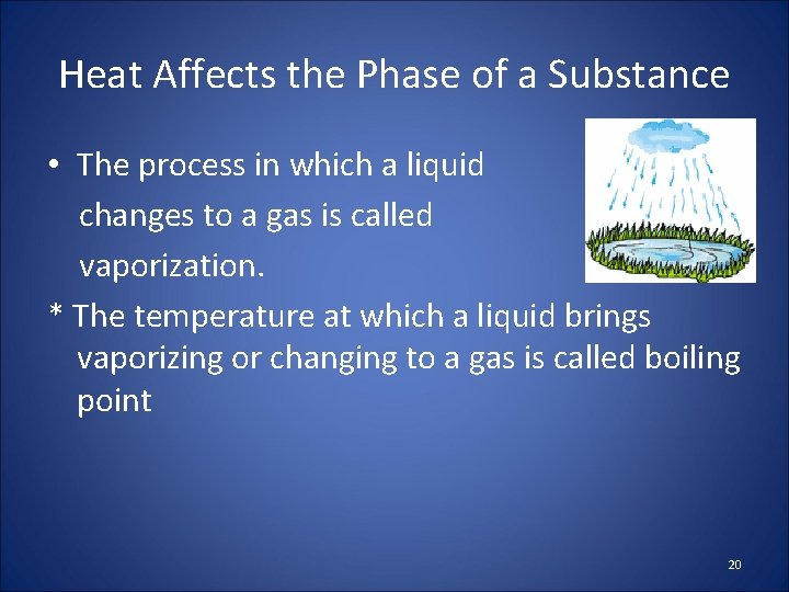 Heat Affects the Phase of a Substance • The process in which a liquid