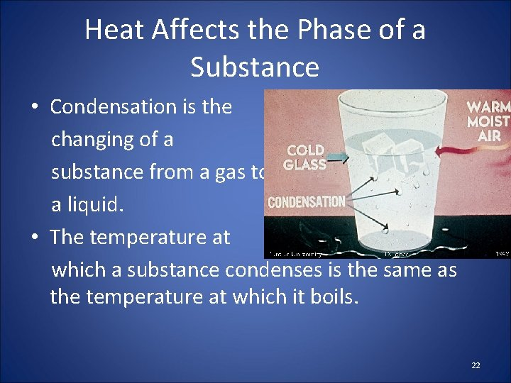 Heat Affects the Phase of a Substance • Condensation is the changing of a