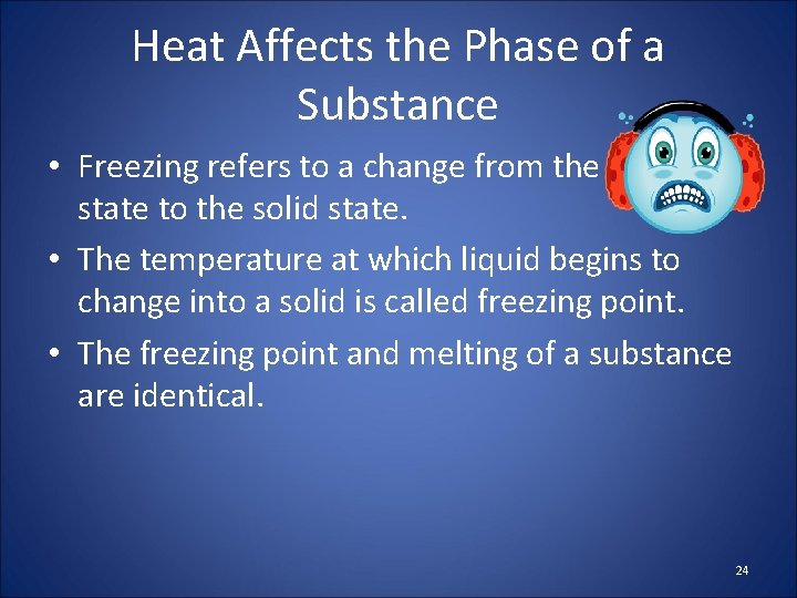 Heat Affects the Phase of a Substance • Freezing refers to a change from