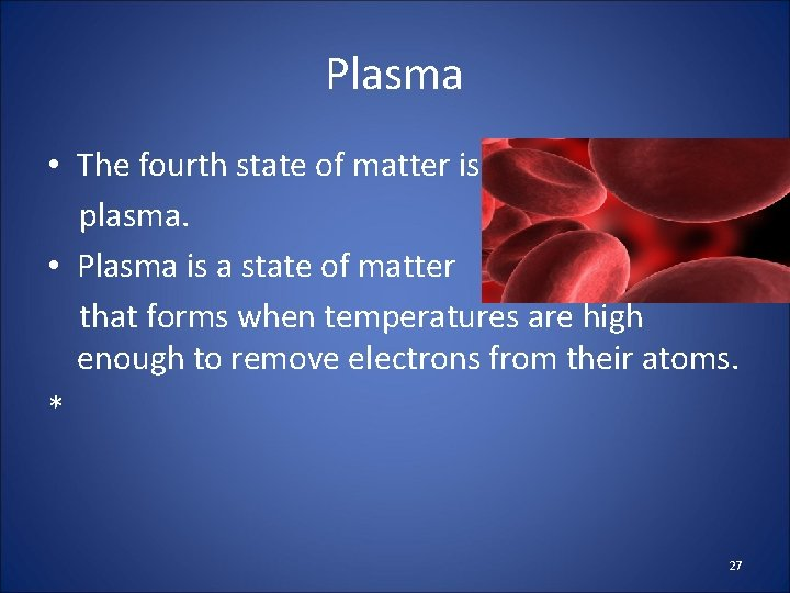 Plasma • The fourth state of matter is plasma. • Plasma is a state