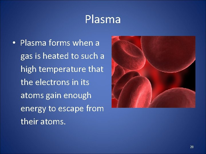 Plasma • Plasma forms when a gas is heated to such a high temperature
