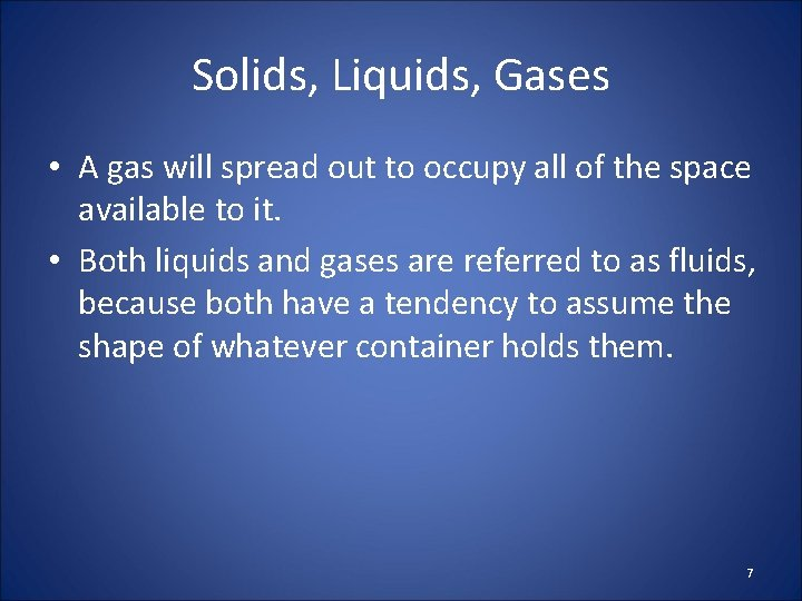 Solids, Liquids, Gases • A gas will spread out to occupy all of the