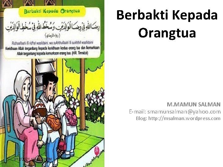 Berbakti Kepada Orangtua M. MAMUN SALMAN E-mail: smamunsalman@yahoo. com Blog: http: //msalman. wordpress. com