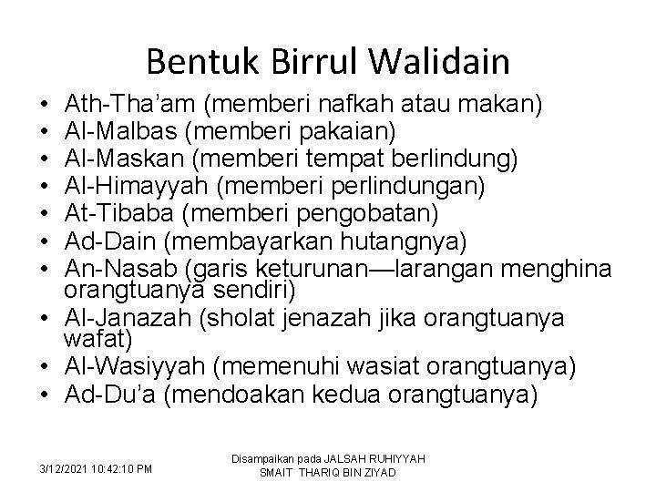 Bentuk Birrul Walidain • • Ath-Tha'am (memberi nafkah atau makan) Al-Malbas (memberi pakaian) Al-Maskan
