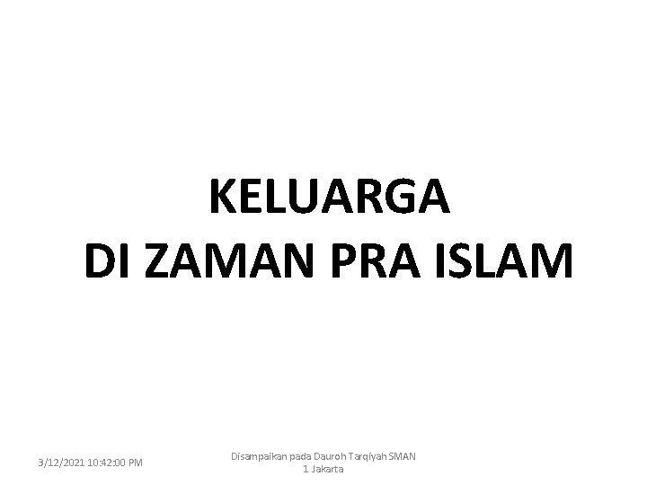 KELUARGA DI ZAMAN PRA ISLAM 3/12/2021 10: 42: 00 PM Disampaikan pada Dauroh Tarqiyah