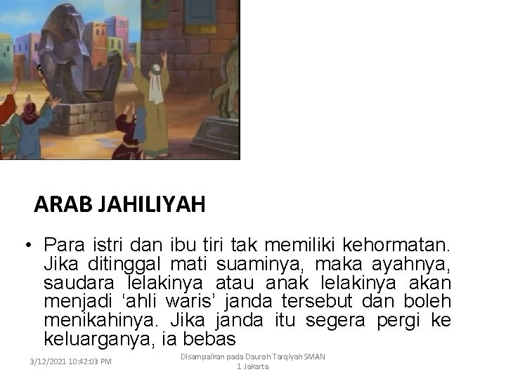 ARAB JAHILIYAH • Para istri dan ibu tiri tak memiliki kehormatan. Jika ditinggal mati