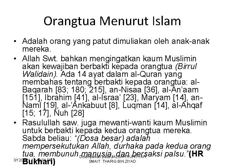 Orangtua Menurut Islam • Adalah orang yang patut dimuliakan oleh anak-anak mereka. • Allah
