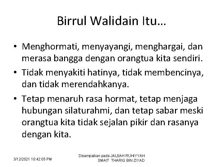 Birrul Walidain Itu… • Menghormati, menyayangi, menghargai, dan merasa bangga dengan orangtua kita sendiri.