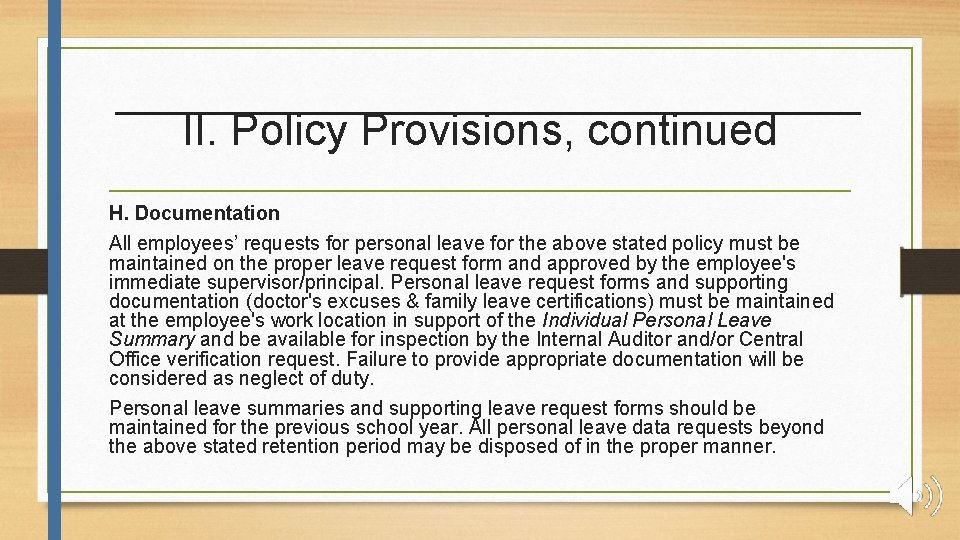 II. Policy Provisions, continued H. Documentation All employees' requests for personal leave for the