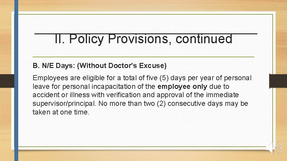 II. Policy Provisions, continued B. N/E Days: (Without Doctor's Excuse) Employees are eligible for