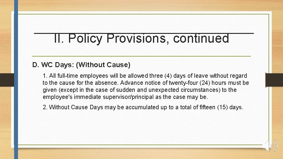 II. Policy Provisions, continued D. WC Days: (Without Cause) 1. All full-time employees will
