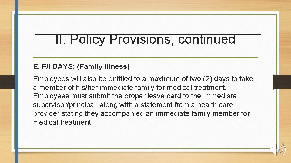 II. Policy Provisions, continued E. F/I DAYS: (Family Illness) Employees will also be entitled