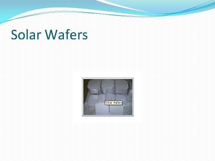 Solar Wafers