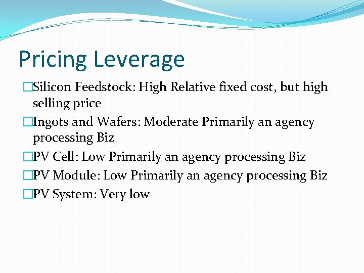 Pricing Leverage �Silicon Feedstock: High Relative fixed cost, but high selling price �Ingots and