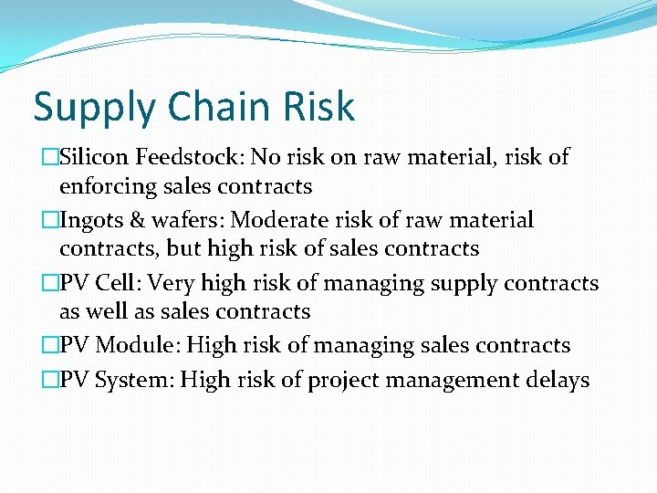 Supply Chain Risk �Silicon Feedstock: No risk on raw material, risk of enforcing sales