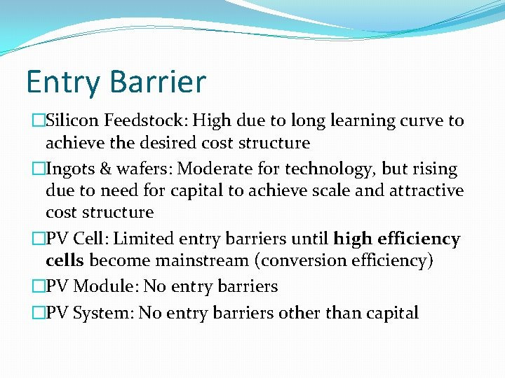 Entry Barrier �Silicon Feedstock: High due to long learning curve to achieve the desired