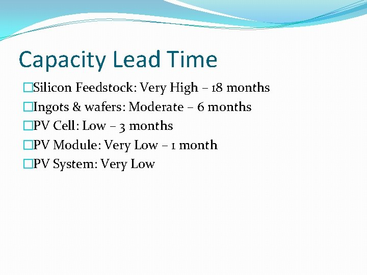 Capacity Lead Time �Silicon Feedstock: Very High – 18 months �Ingots & wafers: Moderate