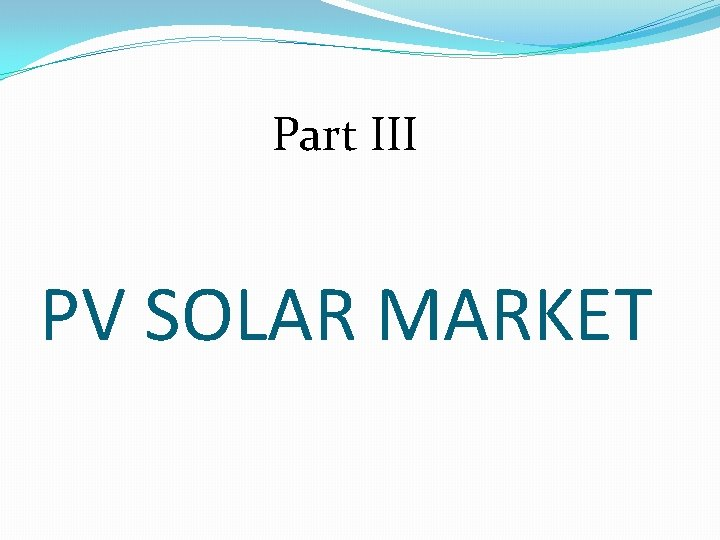 Part III PV SOLAR MARKET