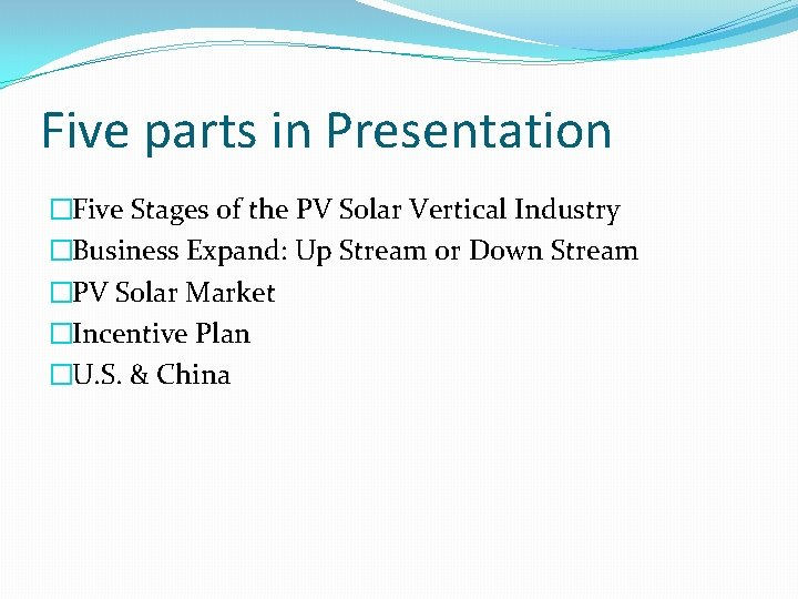 Five parts in Presentation �Five Stages of the PV Solar Vertical Industry �Business Expand: