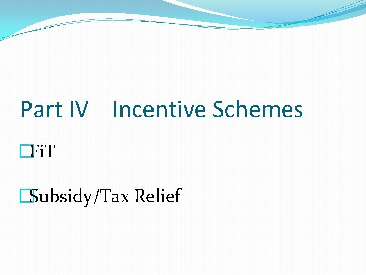 Part IV Incentive Schemes �Fi. T �Subsidy/Tax Relief