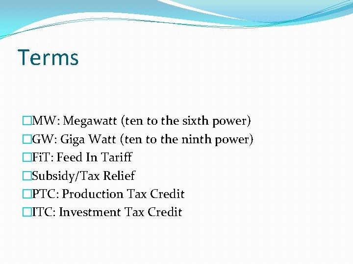 Terms �MW: Megawatt (ten to the sixth power) �GW: Giga Watt (ten to the