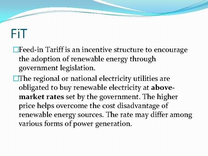 Fi. T �Feed-in Tariff is an incentive structure to encourage the adoption of renewable
