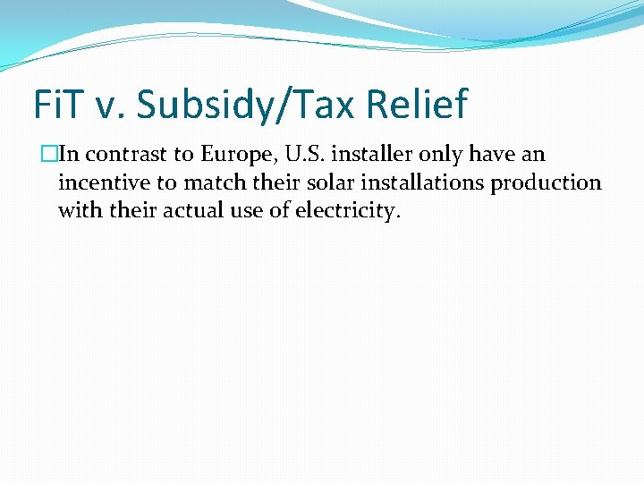 Fi. T v. Subsidy/Tax Relief �In contrast to Europe, U. S. installer only have