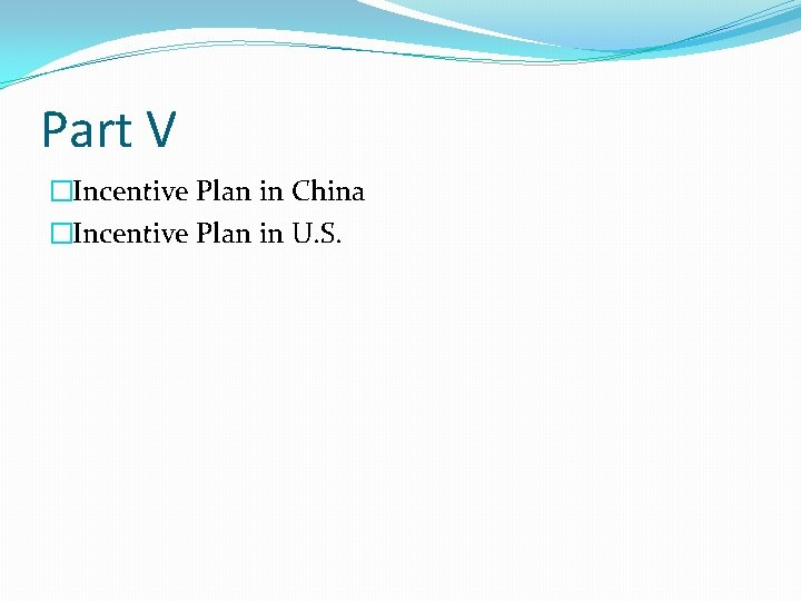 Part V �Incentive Plan in China �Incentive Plan in U. S.