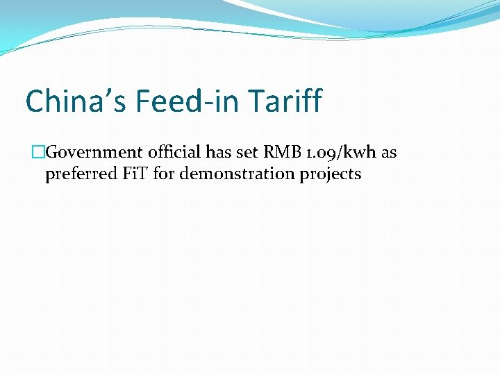 China's Feed-in Tariff �Government official has set RMB 1. 09/kwh as preferred Fi. T