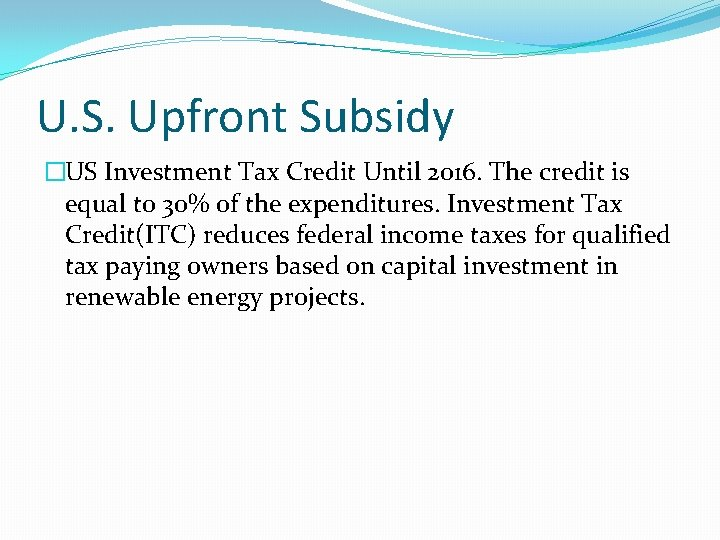 U. S. Upfront Subsidy �US Investment Tax Credit Until 2016. The credit is equal