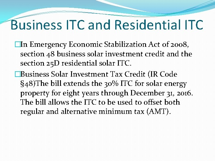 Business ITC and Residential ITC �In Emergency Economic Stabilization Act of 2008, section 48