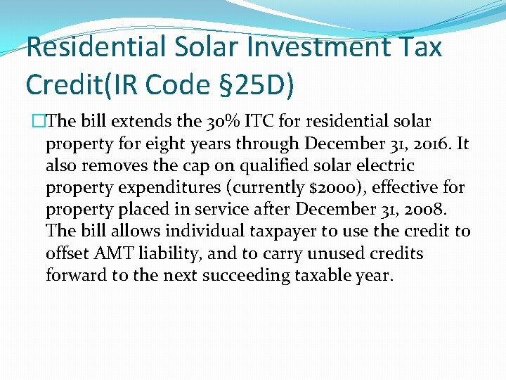 Residential Solar Investment Tax Credit(IR Code § 25 D) �The bill extends the 30%