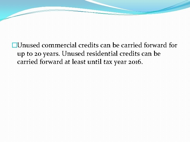 �Unused commercial credits can be carried forward for up to 20 years. Unused residential