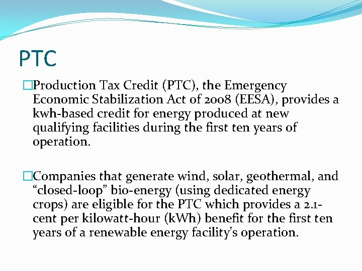 PTC �Production Tax Credit (PTC), the Emergency Economic Stabilization Act of 2008 (EESA), provides